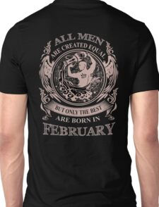 All men are created equal but only the best are born in February Unisex T-Shirt