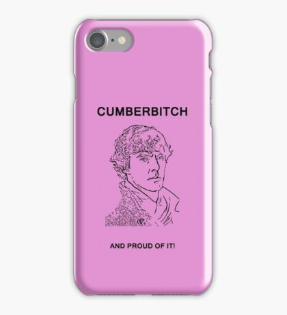 Cumberbitch and proud of it! iPhone Case/Skin