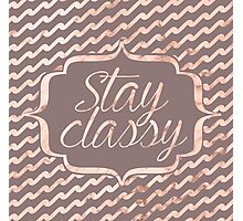 Stay classy  Photographic Print