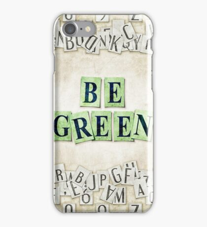 Be green iPhone Case/Skin