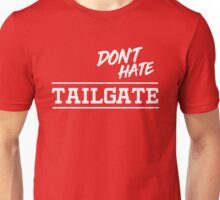 Don't Hate. Tailgate Unisex T-Shirt