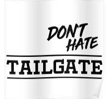 Don't Hate. Tailgate Poster