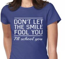 Don't let the smile fool you. I'll school you Womens Fitted T-Shirt