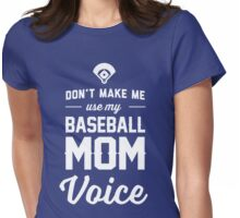 Don't make me use my Baseball mom voice Womens Fitted T-Shirt