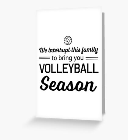 We interrupt this family to bring you Volleyball season Greeting Card