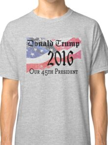 Donald Trump 2016 election winner 45th president Classic T-Shirt
