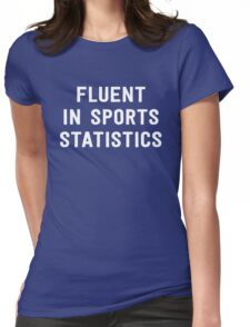 Fluent in sports statistics Womens Fitted T-Shirt