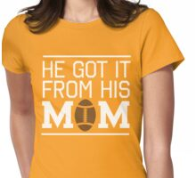 He got it from his mom (football) Womens Fitted T-Shirt