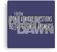 Don't ask the questions.  Be the guy with the answers Canvas Print