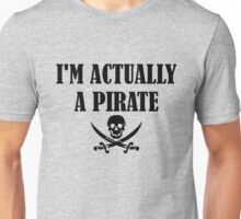 I'm Actually A Pirate black Unisex T-Shirt