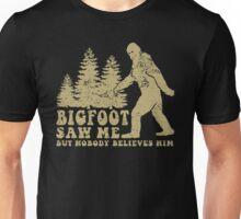 Bigfoot saw me but nobody believes him T-shirt Unisex T-Shirt
