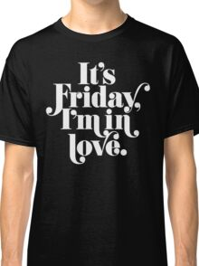 Friday I'm In Love {White on Black Version} Classic T-Shirt