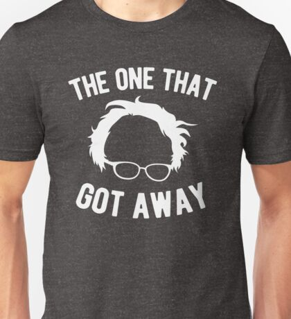 Bernie Sanders The One That Got Away Unisex T-Shirt