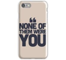 None of them were you iPhone Case/Skin