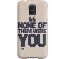 None of them were you Samsung Galaxy Case/Skin