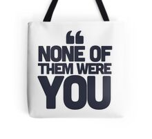 None of them were you Tote Bag