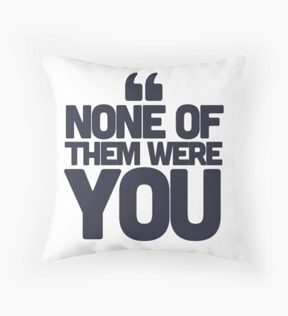 None of them were you Throw Pillow