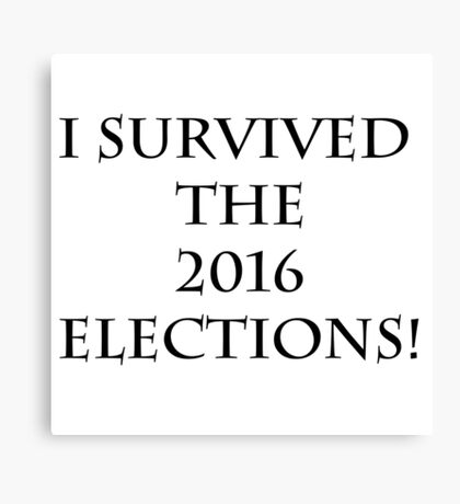 I survived the 2016 Elections Canvas Print