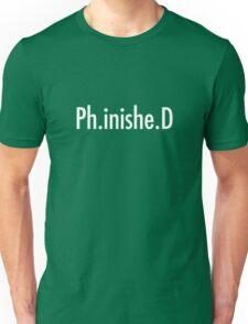 PhD Graduate Finished Unisex T-Shirt