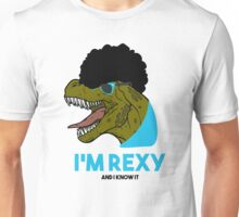 I'm rexy and I know it Unisex T-Shirt