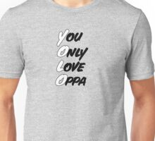 You Only Love OPPA v2. Unisex T-Shirt