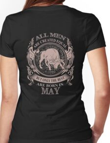 All men are created equal but only the best are born in May Womens Fitted T-Shirt