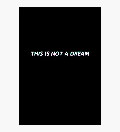 This Is Not A Dream Photographic Print