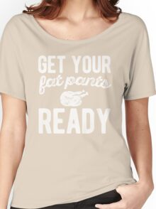 Get Your Fat Pants Ready Thanksgiving Day Women's Relaxed Fit T-Shirt