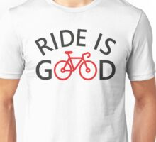 Ride is Good Unisex T-Shirt