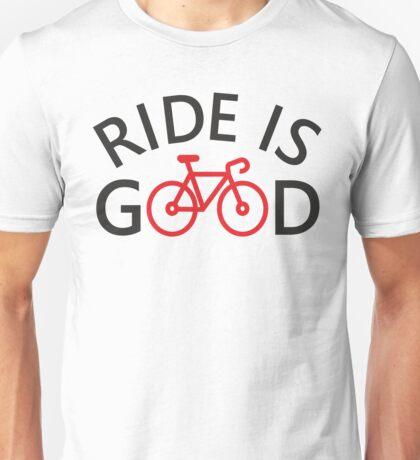 Ride is Good Unisex T-Shirt