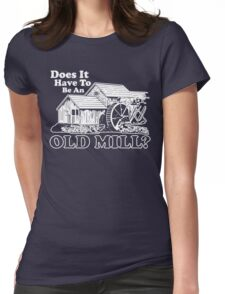 Does It Have To Be An Old Mill? (White Print) Womens Fitted T-Shirt