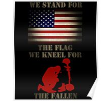 We stand for the flag We kneel for the fallen Poster