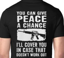You Can Give A Chance I'll Cover You In Case That Doesn't Work Out  Unisex T-Shirt