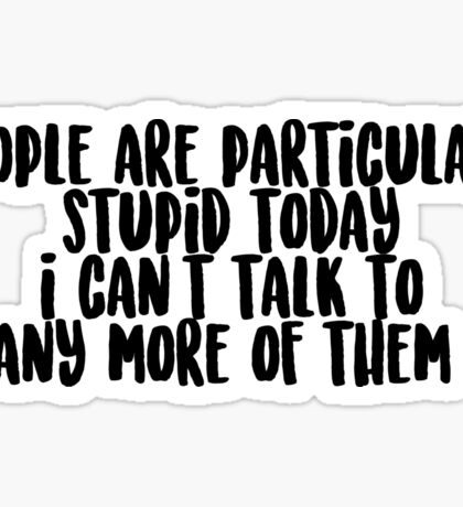 people are stupid quote gilmore girls Sticker