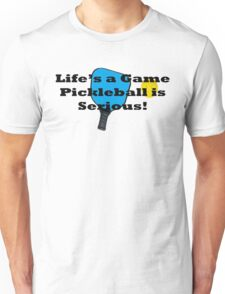 Pickleball Life's A Game PB Is Serious Unisex T-Shirt