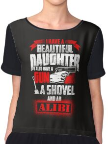 I Have A Beautiful Daughter I Also Have A Gun A Shovel And An Alibi Chiffon Top