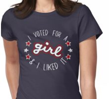 I Voted For A Girl & I Liked It Womens Fitted T-Shirt