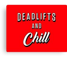 Deadlifts And Chill Canvas Print