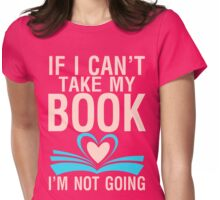 If I cant take my book, Im not going Womens Fitted T-Shirt