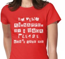 Im being kidnapped by a book,please dont save me Womens Fitted T-Shirt