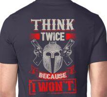 Think Twice Because I Won't Unisex T-Shirt