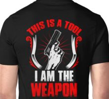 This Is A Tool I Am The Weapon Unisex T-Shirt