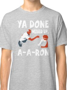 Ya Done Messed Up funny Classic T-Shirt