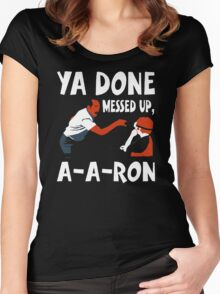 Ya Done Messed Up funny Women's Fitted Scoop T-Shirt