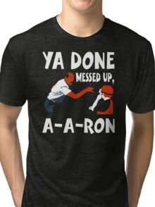 Ya Done Messed Up funny Tri-blend T-Shirt