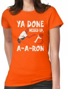 Ya Done Messed Up funny Womens Fitted T-Shirt