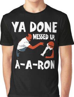 Ya Done Messed Up funny Graphic T-Shirt