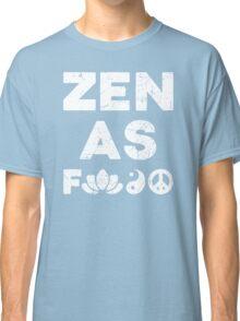 Zen As Fck Funny T-Shirt Classic T-Shirt