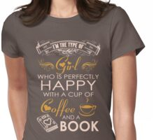 Im the type of Girl who is perfectly happy with a cup of COFFEE and a BOOK Womens Fitted T-Shirt