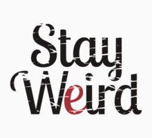 Stay weird by piedaydesigns